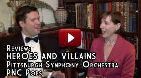 Review: HEROES AND VILLAINS, Pittsburgh Symphony Orchestra, PNC Pops